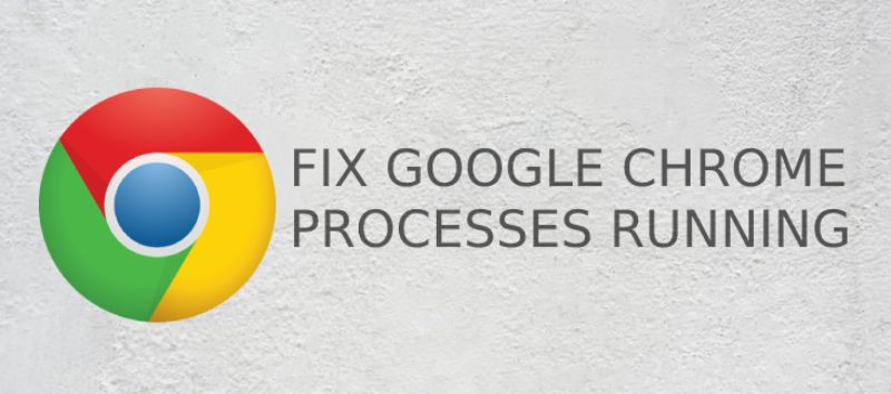 Fixed several Google Chrome processes running