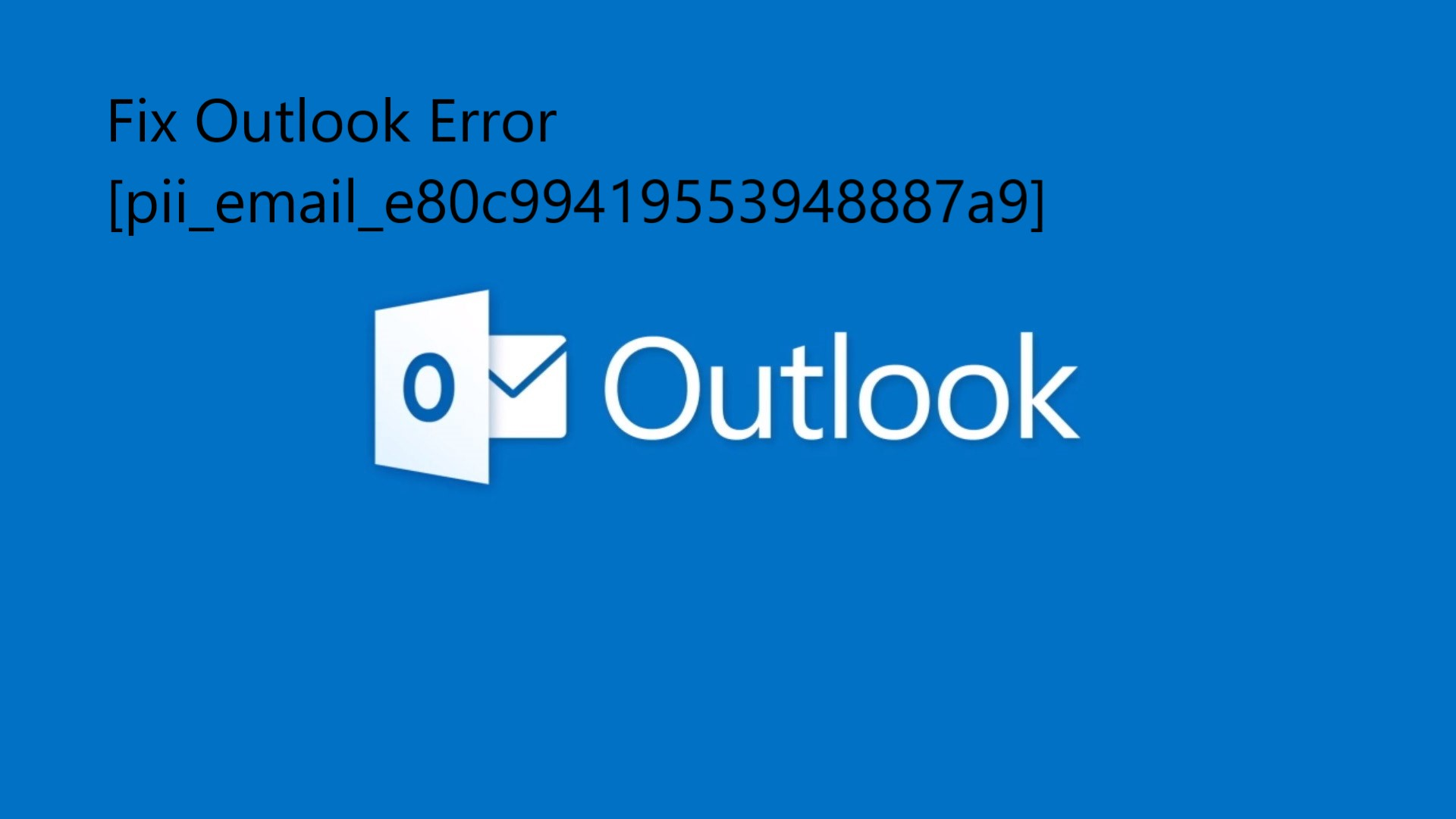 Fix Outlook Error [pii_email_e80c99419553948887a9]